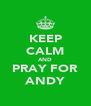 KEEP CALM AND PRAY FOR ANDY - Personalised Poster A4 size