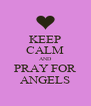 KEEP CALM AND PRAY FOR ANGELS - Personalised Poster A4 size