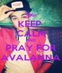 KEEP  CALM AND PRAY FOR AVALANNA - Personalised Poster A4 size