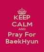 KEEP CALM AND Pray For BaekHyun - Personalised Poster A4 size