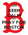 KEEP CALM AND PRAY FOR BOSTON - Personalised Poster A4 size