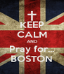 KEEP CALM AND Pray for... BOSTON - Personalised Poster A4 size
