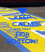 KEEP CALM AND PRAY FOR BOSTON! - Personalised Poster A4 size