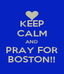 KEEP CALM AND PRAY FOR BOSTON!! - Personalised Poster A4 size
