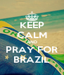 KEEP CALM AND PRAY FOR BRAZIL - Personalised Poster A4 size