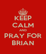 KEEP CALM AND PRAY FOR BRIAN - Personalised Poster A4 size