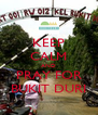 KEEP CALM AND PRAY FOR BUKIT DURI - Personalised Poster A4 size