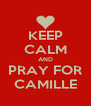 KEEP CALM AND PRAY FOR CAMILLE - Personalised Poster A4 size