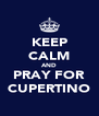 KEEP CALM AND PRAY FOR CUPERTINO - Personalised Poster A4 size