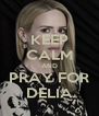 KEEP CALM AND PRAY FOR DELIA - Personalised Poster A4 size