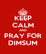 KEEP CALM AND PRAY FOR DIMSUM - Personalised Poster A4 size