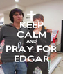 KEEP CALM AND PRAY FOR EDGAR - Personalised Poster A4 size