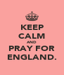 KEEP CALM AND PRAY FOR ENGLAND. - Personalised Poster A4 size