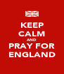KEEP CALM AND PRAY FOR ENGLAND - Personalised Poster A4 size