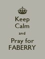 Keep Calm and Pray for FABERRY - Personalised Poster A4 size
