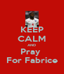 KEEP CALM AND Pray  For Fabrice - Personalised Poster A4 size