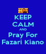KEEP CALM AND Pray For Fazari Kiano - Personalised Poster A4 size