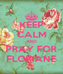 KEEP CALM AND PRAY FOR FLORIANE - Personalised Poster A4 size