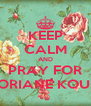 KEEP CALM AND PRAY FOR FLORIANE KOUBY - Personalised Poster A4 size