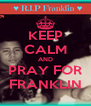 KEEP CALM AND PRAY FOR FRANKLIN - Personalised Poster A4 size