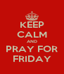 KEEP CALM AND PRAY FOR FRIDAY - Personalised Poster A4 size