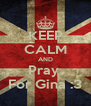 KEEP CALM AND Pray  For Gina :3 - Personalised Poster A4 size