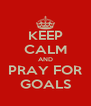 KEEP CALM AND PRAY FOR GOALS - Personalised Poster A4 size