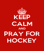 KEEP CALM AND PRAY FOR HOCKEY - Personalised Poster A4 size