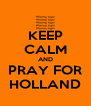 KEEP CALM AND PRAY FOR HOLLAND - Personalised Poster A4 size