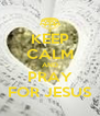 KEEP CALM AND PRAY FOR JESUS - Personalised Poster A4 size