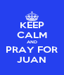 KEEP CALM AND PRAY FOR JUAN - Personalised Poster A4 size