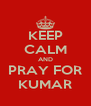 KEEP CALM AND PRAY FOR KUMAR - Personalised Poster A4 size