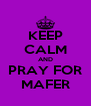 KEEP CALM AND PRAY FOR MAFER - Personalised Poster A4 size