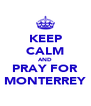 KEEP CALM AND PRAY FOR MONTERREY - Personalised Poster A4 size