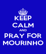 KEEP CALM AND PRAY FOR MOURINHO - Personalised Poster A4 size