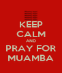 KEEP CALM AND PRAY FOR MUAMBA - Personalised Poster A4 size