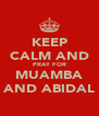 KEEP CALM AND PRAY FOR MUAMBA AND ABIDAL - Personalised Poster A4 size