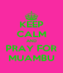 KEEP CALM AND PRAY FOR MUAMBU - Personalised Poster A4 size