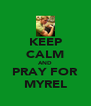 KEEP CALM AND PRAY FOR MYREL - Personalised Poster A4 size