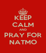 KEEP CALM AND PRAY FOR NATMO - Personalised Poster A4 size