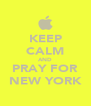 KEEP CALM AND PRAY FOR NEW YORK - Personalised Poster A4 size