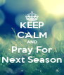KEEP CALM AND Pray For Next Season - Personalised Poster A4 size