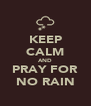 KEEP CALM AND PRAY FOR NO RAIN - Personalised Poster A4 size