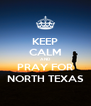 KEEP CALM AND PRAY FOR NORTH TEXAS - Personalised Poster A4 size