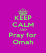KEEP CALM AND Pray for Omah - Personalised Poster A4 size