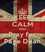 KEEP CALM AND Pray for Page Dean - Personalised Poster A4 size