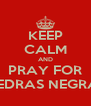 KEEP CALM AND PRAY FOR PIEDRAS NEGRAS - Personalised Poster A4 size