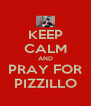 KEEP CALM AND PRAY FOR PIZZILLO - Personalised Poster A4 size