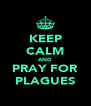 KEEP CALM AND PRAY FOR PLAGUES - Personalised Poster A4 size