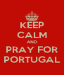 KEEP CALM AND PRAY FOR PORTUGAL - Personalised Poster A4 size